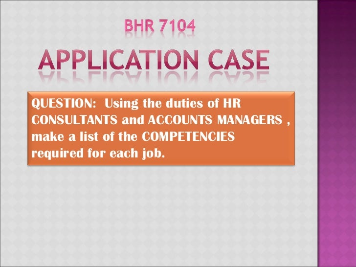 QUESTION:  Using the duties of HR CONSULTANTS and ACCOUNTS MANAGERS , make a list of the COMPETENCIES required for each job.