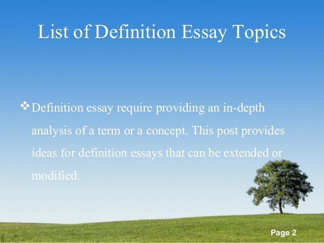 topics for a definition essay To write a definition essay, you'll need to define a word that: has a complex meaning is disputable (could mean different things to different people.