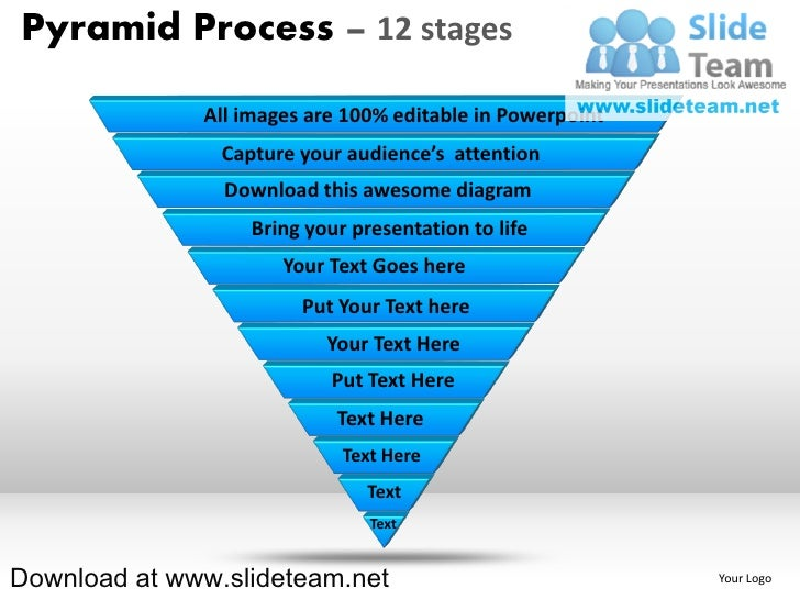 Pyramid Process – 12 stages              All images are 100% editable in Powerpoint                Capture your audience's...