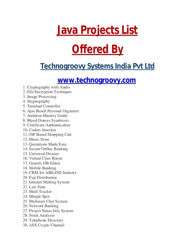 Java Projects List Offered By Technogroovy Systems India Pvt Ltd www.technogroovy.com 1. Cryptography with Audio 2. File E...