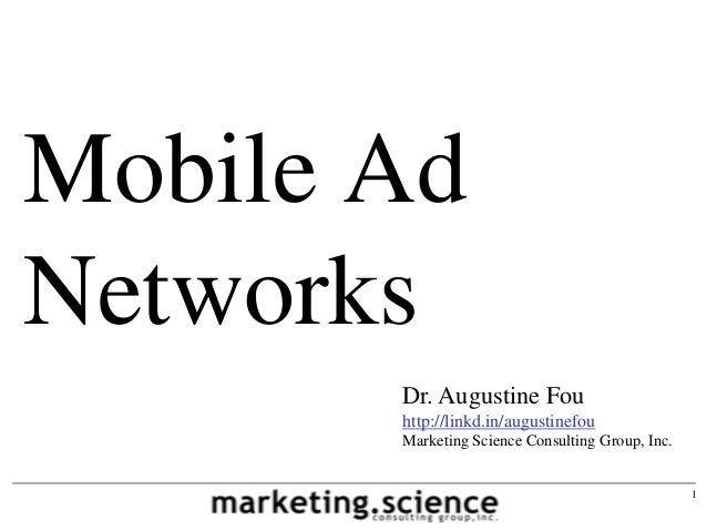 Mobile AdNetworks       Dr. Augustine Fou       http://linkd.in/augustinefou       Marketing Science Consulting Group, Inc...