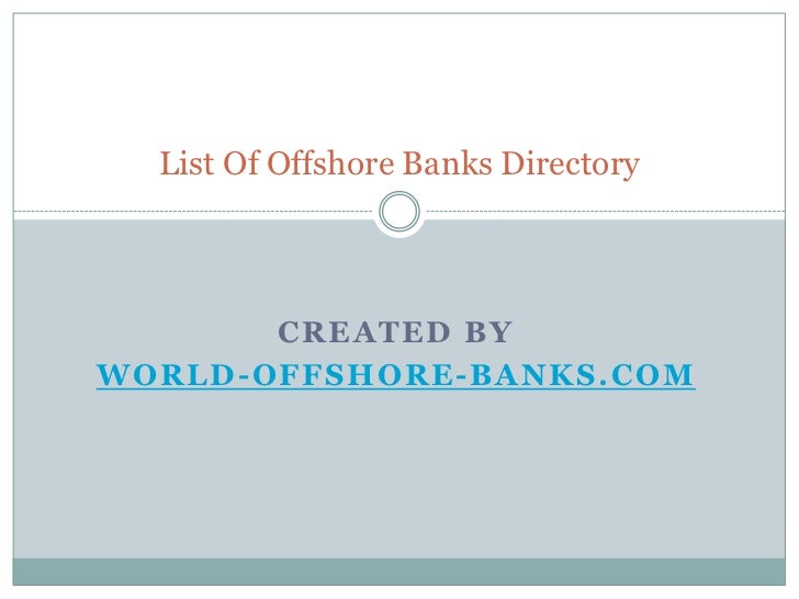 List Of Offshore Banks Directory       CREATED BYWORLD-OFFSHORE -BANKS.COM