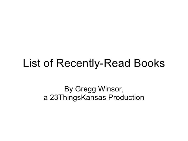 List of Recently-Read Books By Gregg Winsor, a 23ThingsKansas Production