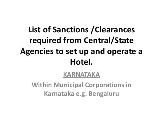 List of Sanctions /Clearances required from Central/State Agencies to set up and operate a Hotel. KARNATAKA Within Municip...