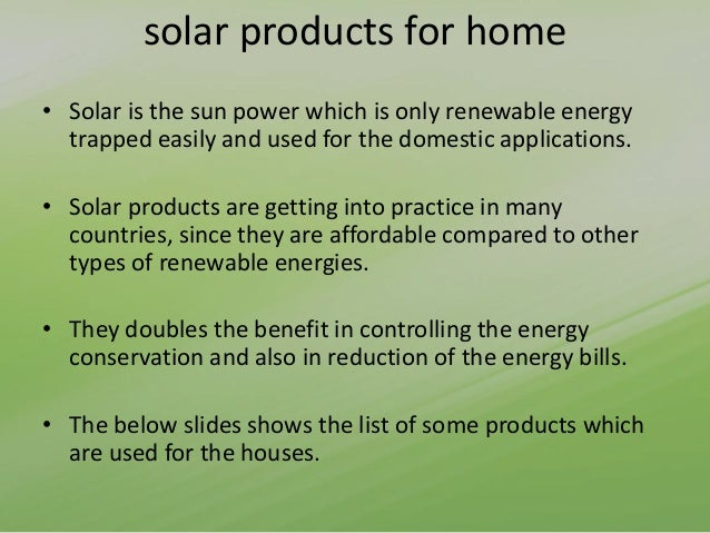 solar products for home • Solar is the sun power which is only renewable energy trapped easily and used for the domestic a...