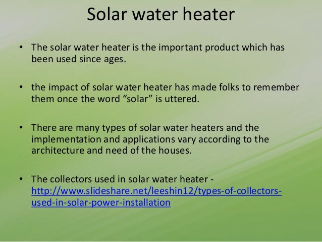 Solar water heater • The solar water heater is the important product which has been used since ages. • the impact of solar...