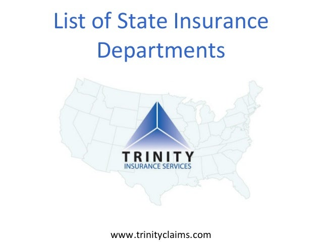 List of State Insurance Departments  www.trinityclaims.com