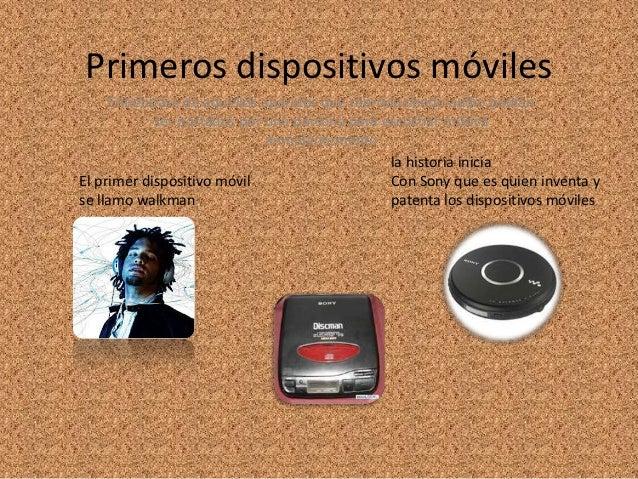 Primeros dispositivos móviles     Entiéndase de aquellos aparatos que reproduciendo audio podían            ser portados p...