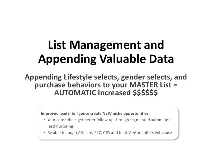 List Management and Appending Valuable Data<br />Appending Lifestyle selects, gender selects, and purchase behaviors to yo...
