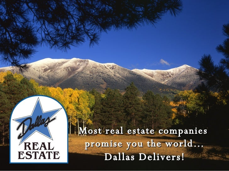 Most real estate companies  promise you the world… Dallas Delivers!