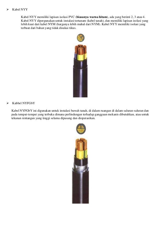 Kabel NYY Kabel NYY memiliki lapisan isolasi PVC (biasanya warna hitam), ada yang berinti 2, 3 atau 4. Kabel NYY dipergu...