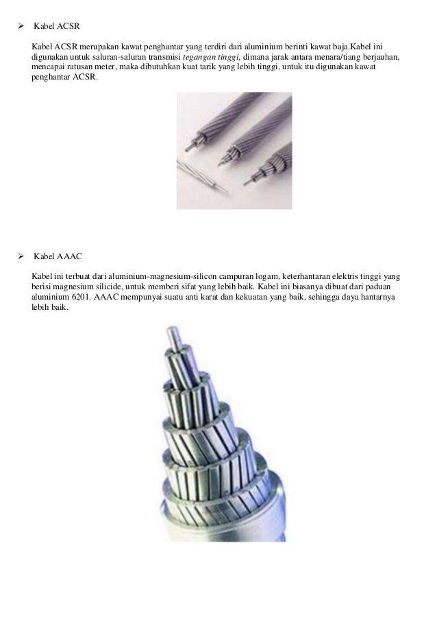 Kabel ACSR Kabel ACSR merupakan kawat penghantar yang terdiri dari aluminium berinti kawat baja.Kabel ini digunakan untu...