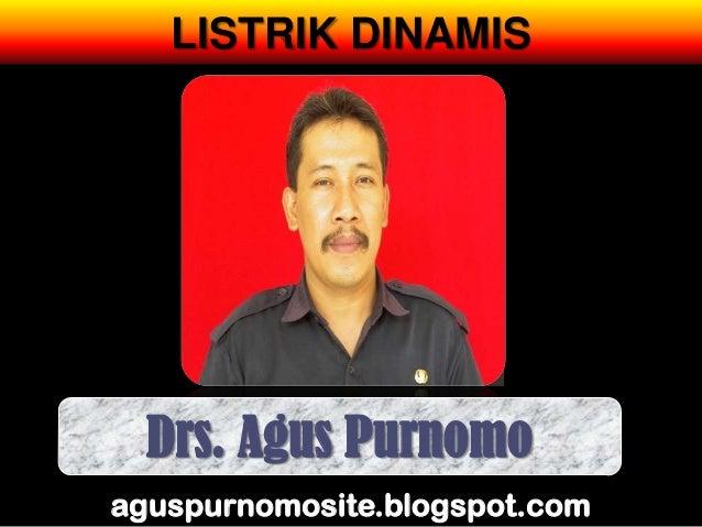 LISTRIK DINAMIS  Drs. Agus Purnomoaguspurnomosite.blogspot.com