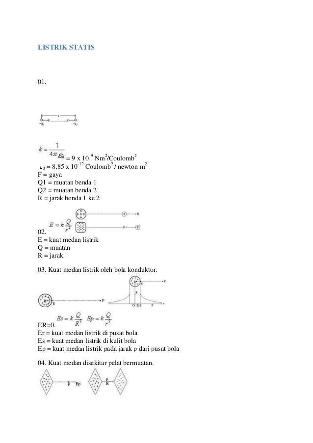 LISTRIK STATIS01.= 9 x 10 9Nm2/Coulomb20 = 8,85 x 10-12Coulomb2/ newton m2F = gayaQ1 = muatan benda 1Q2 = muatan benda 2R ...