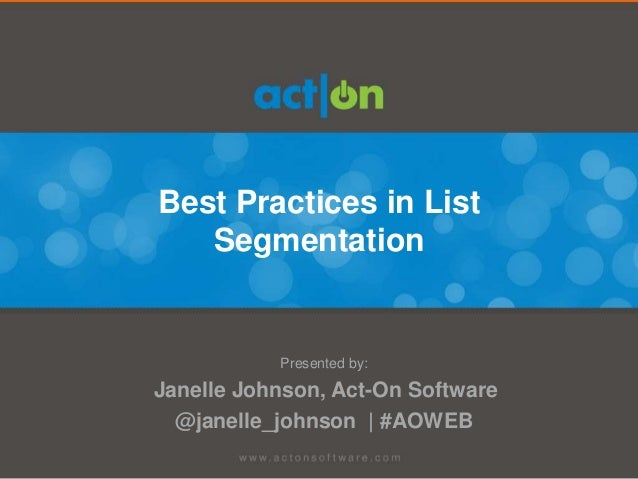 Best Practices in List   Segmentation           Presented by:Janelle Johnson, Act-On Software  @janelle_johnson | #AOWEB