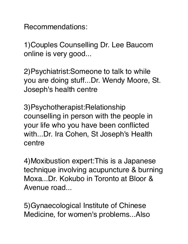 Recommendations: 1)Couples Counselling Dr. Lee Baucom online is very good... 2)Psychiatrist:Someone to talk to while you a...