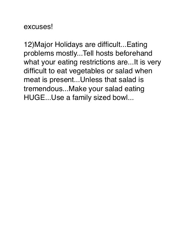 excuses! 12)Major Holidays are difficult...Eating problems mostly...Tell hosts beforehand what your eating restrictions are...