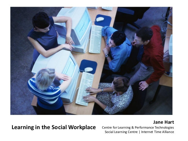 Jane HartLearning in the Social Workplace   Centre for Learning & Performance Technologies                                ...