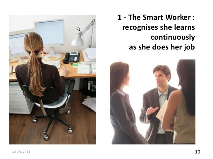 1 - The Smart Worker :               recognises she learns                        continuously                  as she doe...