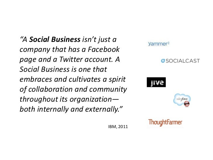 """A Social Business isn't just acompany that has a Facebookpage and a Twitter account. ASocial Business is one thatembraces..."