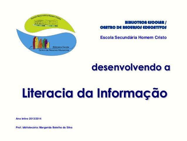 BIBLIOTECA ESCOLAR / CENTRO DE RECURSOS EDUCATIVOS Escola Secundária Homem Cristo desenvolvendo a Literacia da Informação ...