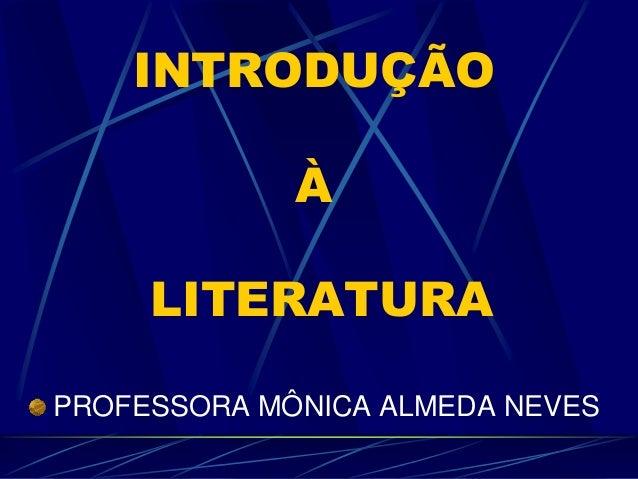 INTRODUÇÃO À LITERATURA PROFESSORA MÔNICA ALMEDA NEVES