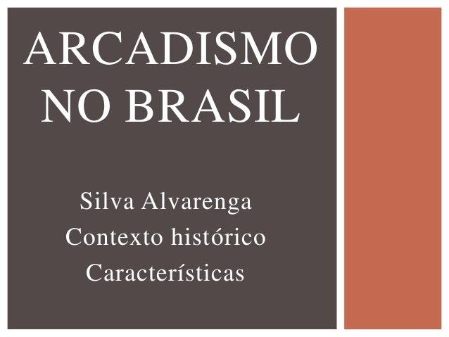 Silva Alvarenga Contexto histórico Características ARCADISMO NO BRASIL