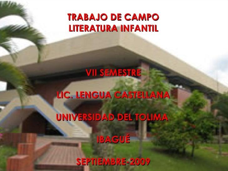 TRABAJO DE CAMPO LITERATURA INFANTIL VII SEMESTRE LIC. LENGUA CASTELLANA UNIVERSIDAD DEL TOLIMA  IBAGUÉ SEPTIEMBRE-2009