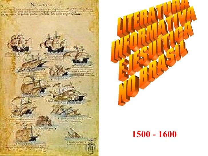 LITERATURA INFORMATIVA E JESUÍTICA NO BRASIL 1500 - 1600