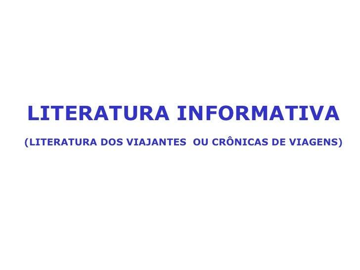 LITERATURA INFORMATIVA (LITERATURA DOS VIAJANTES  OU CRÔNICAS DE VIAGENS)