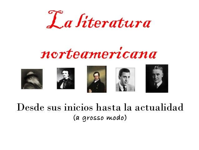 La literatura norteamericana Desde sus inicios hasta la actualidad (a grosso modo)