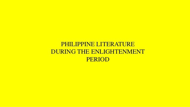 PHILIPPINE LITERATURE DURING THE ENLIGHTENMENT PERIOD
