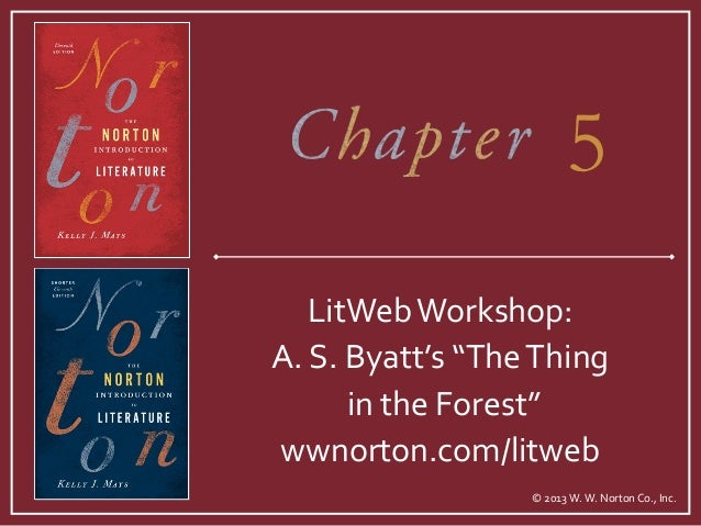 "5   LitWeb Workshop:A. S. Byatt's ""The Thing      in the Forest""wwnorton.com/litweb                  © 2013 W. W. Norton C..."