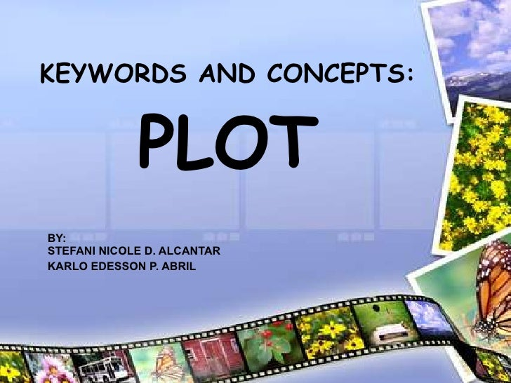 KEYWORDS AND CONCEPTS: PLOT BY: STEFANI NICOLE D. ALCANTAR  KARLO EDESSON P. ABRIL