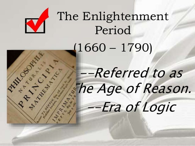 an overview of the age of reason and the enlightenment between 1660 and 1770 American enlightenment thought  european enlightenment thinkers imagined an age in which enlightened reason not religious dogmatism governed relations between diverse peoples with loyalties to different faiths the protestant reformation and the treaty of westphalia significantly weakened the catholic papacy, empowered secular political.