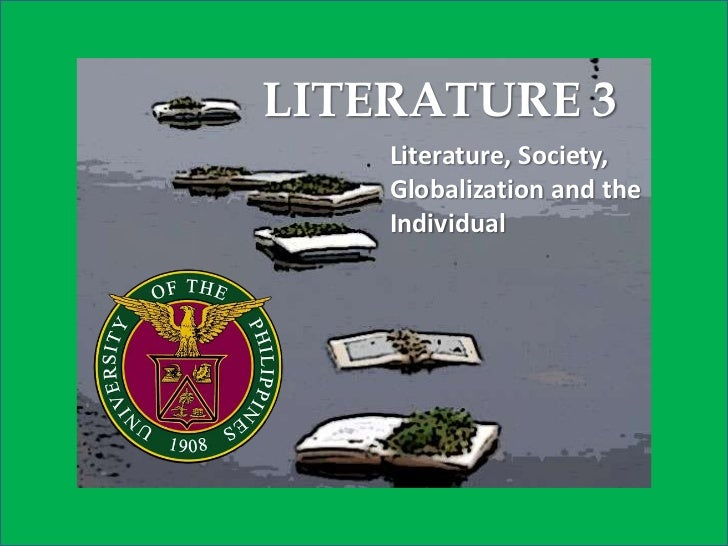 LITERATURE 3    Literature, Society,    Globalization and the    Individual