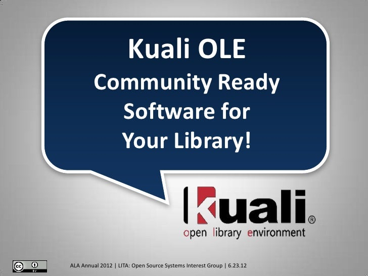 Kuali OLE         Community Ready           Software for           Your Library!ALA Annual 2012 | LITA: Open Source System...
