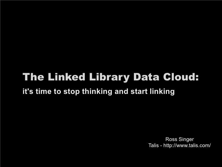 LITA 2010: The Linked Library Data Cloud: it's time to stop think and start linking