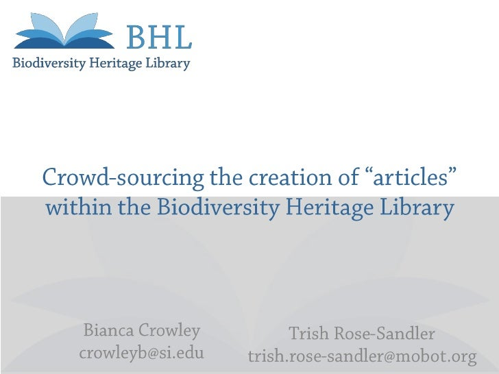 """Crowd-sourcing the creation of """"articles"""" within the Biodiversity Heritage Library<br />Bianca Crowley<br />crowleyb@si.ed..."""