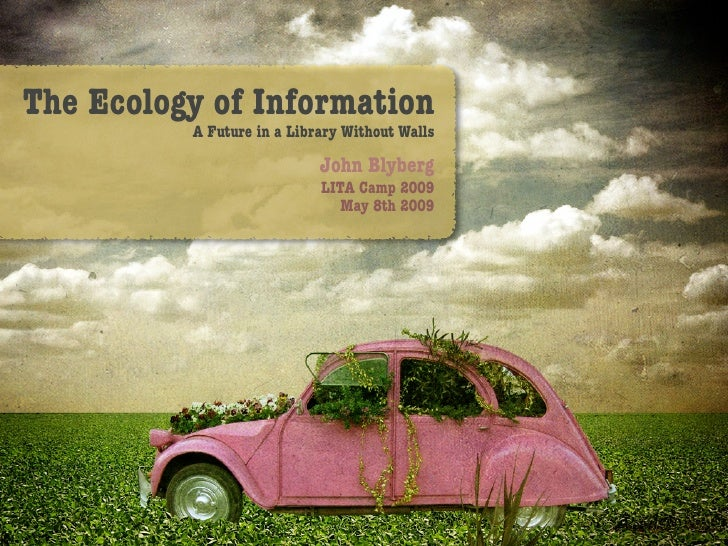 The Ecology of Information           A Future in a Library Without Walls                              John Blyberg        ...