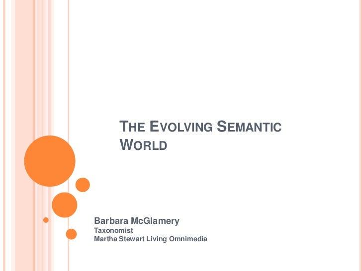 THE EVOLVING SEMANTIC      WORLDBarbara McGlameryTaxonomistMartha Stewart Living Omnimedia