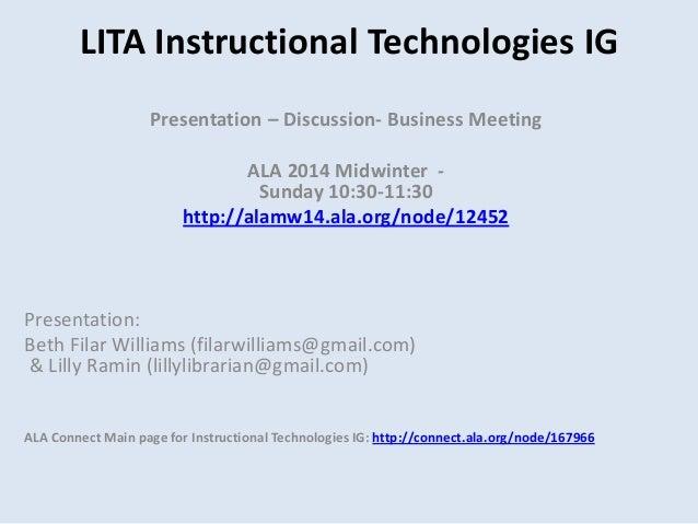 LITA Instructional Technologies IG Presentation – Discussion- Business Meeting ALA 2014 Midwinter Sunday 10:30-11:30 http:...