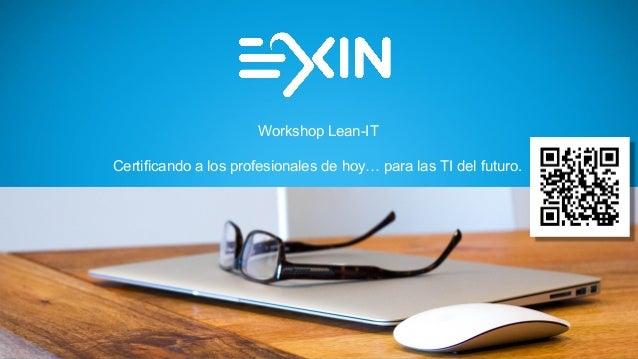 Workshop Lean-IT Certificando a los profesionales de hoy… para las TI del futuro.