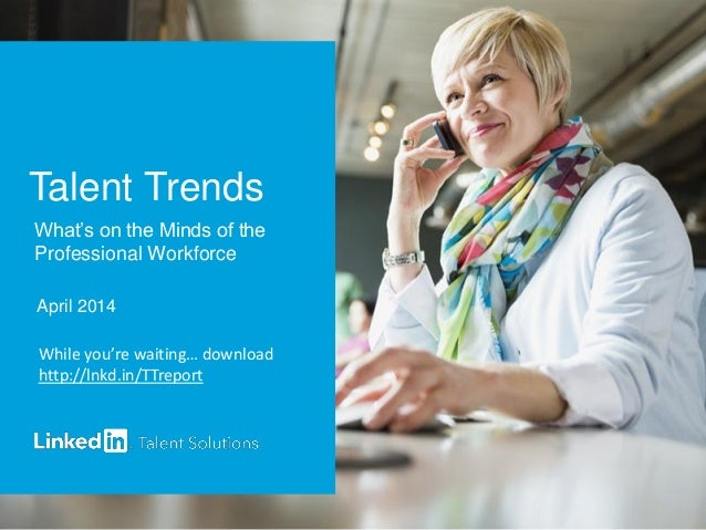 Talent Trends What's on the Minds of the Professional Workforce April 2014 While you're waiting… download http://lnkd.in/T...