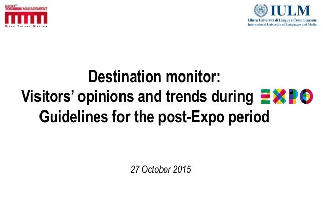 Destination monitor: Visitors' opinions and trends during Guidelines for the post-Expo period 27 October 2015