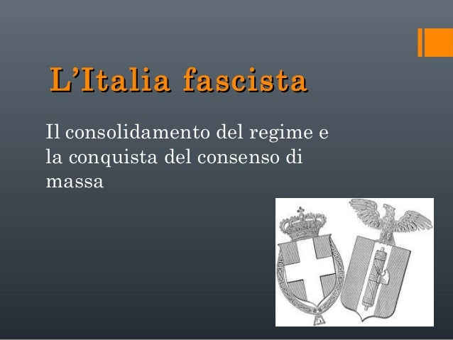 L'Italia fascista Il consolidamento del regime e la conquista del consenso di massa