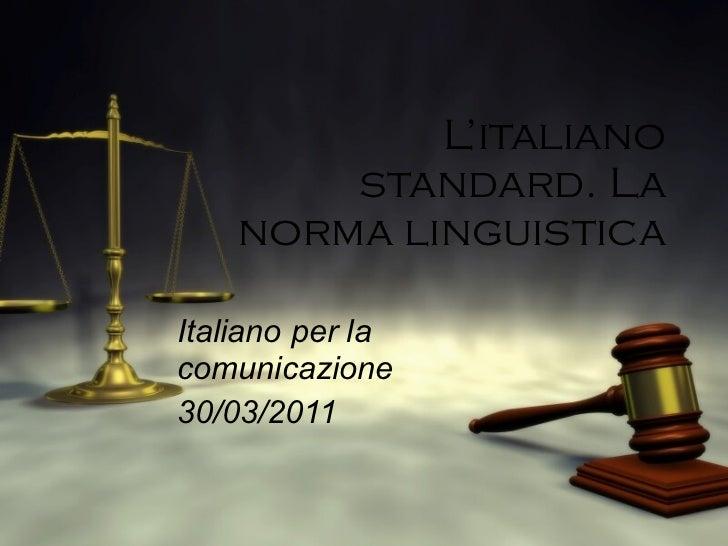 L'italiano standard. La norma linguistica Italiano per la comunicazione 30/03/2011