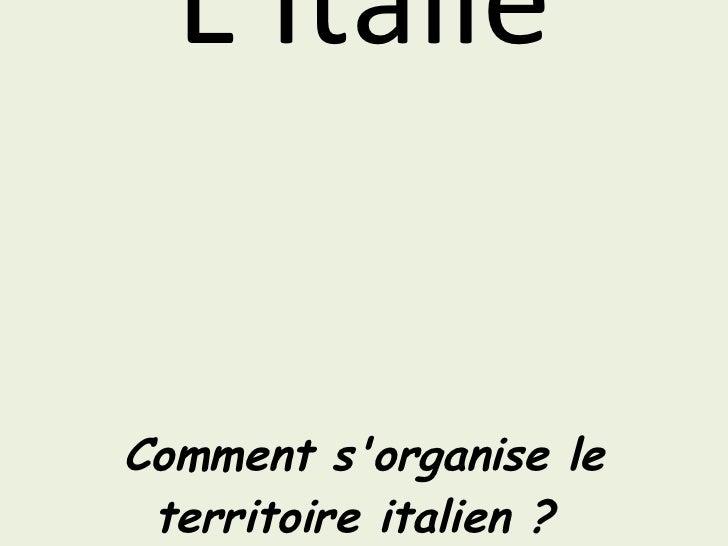 L'Italie Comment s'organise le territoire italien ?