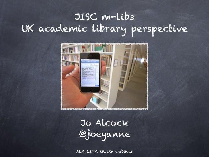JISC m-libs UK academic library perspective           Jo Alcock           @joeyanne          ALA LITA MCIG webinar