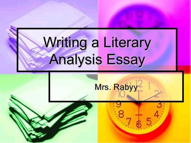 Writing a LiteraryWriting a LiteraryAnalysis EssayAnalysis EssayMrs. RabyyMrs. Rabyy